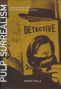 Pulp Surrealism: Insolent Popular Culture in Early Twentieth-Century Paris by Walz, Robin - 2000