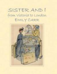 Sister and I: From Victoria to London by Emily Carr - Hardcover - 2011-03-05 - from Books Express and Biblio.com