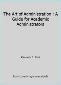 The Art of Administration : A Guide for Academic Administrators