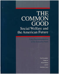 Common Good: Social Welfare and the American Future: policy recommendations of the Executive Panel, Ford Foundation Project on Social Welfare and the American Future