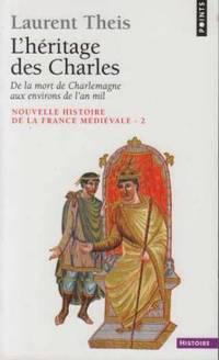 Nouvelle Histoire De La France Medievale.  Tome 2, L'héritage Des Charles: De La Mort De Charlemagne Aux Environs De L'an Mil by Theis Laurent - Paperback - 2002 - from davidlong68 and Biblio.com
