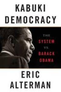 Kabuki Democracy : The System vs. Barack Obama