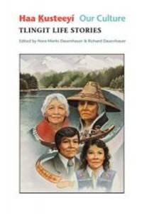 Haa Kusteeyí, Our Culture: Tlingit Life Stories (Classics of Tlingit Oral Literature)