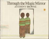 THROUGH THE MAGIC MIRROR by  Anthony Browne - First American Edition, First Printing - from Windy Hill Books and Biblio.com