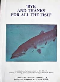 image of Bye, and Thanks for All the Fish. A Collection of Articles Relating to Boating, Fishing and Scuba Diving in Sarawak Waters