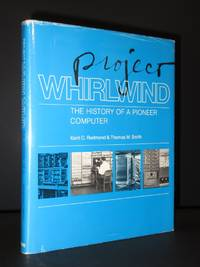 Project Whirlwind: The History of a Pioneer Computer by Kent C. Redmond and Thomas M. Smith - 1980