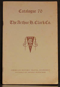 image of The Arthur H. Clark Co. Catalogue 70: American History, Travel, Economics