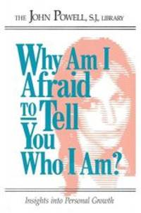 Why Am I Afraid to Tell You Who I Am? Insights into Personal Growth by John Powell - 1995-02-08