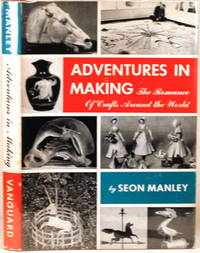 ADVENTURES IN MAKING The Romance of Crafts around the World by  Seon Manley - First Edition - 1959 - from Gravelly Run Antiquarians and Biblio.com