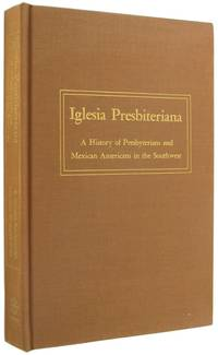 Iglesia Presbiteriana: A History of Presbyterians and Mexican Americans in the Southwest