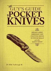 The Guy's Guide To Pocket Knives: Badass Games, Throwing Tips, Fighting Moves, Outdoor Skills...