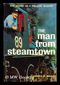 image of The Man from Steamtown; the Story of F. Nelson Blount [By] James R. Adair