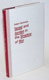 Israel and Jordan in the Shadow of War. Functional Ties and Futile Diplomacy in a Small Place