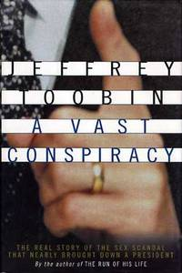 image of A Vast Conspiracy  The Real Story of the Sex Scandal That Nearly Brought  Down a President