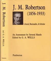 J. M. Robertson (1856-1933): Liberal, Rationalist, and Scholar