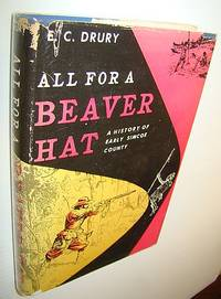 All for a Beaver Hat: A History of Early Simcoe County (Ontario)
