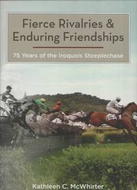 image of Fierce Rivalries and Enduring Friendships 75 Years of the Iroquois  Steeplechase