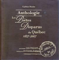 Anthologie.  Les poètes disparus du Québec, 1827-2007.