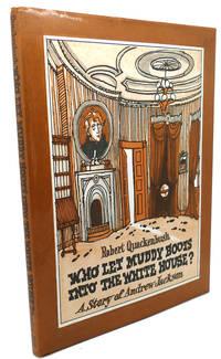 WHO LET MUDDY BOOTS INTO THE WHITE HOUSE? :  A Story of Andrew Jackson