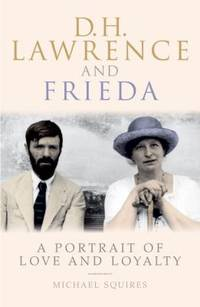 D. H. Lawrence and Frieda : A Portrait of Love and Loyalty