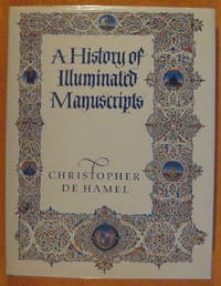 A History of Illuminated Manuscripts by  Christopher De Hamel - First Edition - 1986 - from Pistil Books Online (SKU: 141649)