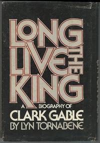 image of LONG LIVE THE KING A Biography of Clark Gable