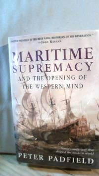 Maritime Supremacy and the Opening of the Western Mind : Naval Campaign That Shaped the Modern...