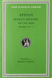 Appian: Roman History, Vol. IV, The Civil Wars, Books 3.27-5 (Loeb Classical Library No. 5) by Appian - Hardcover - 2003-03-07 - from Books Express (SKU: 0674990064)