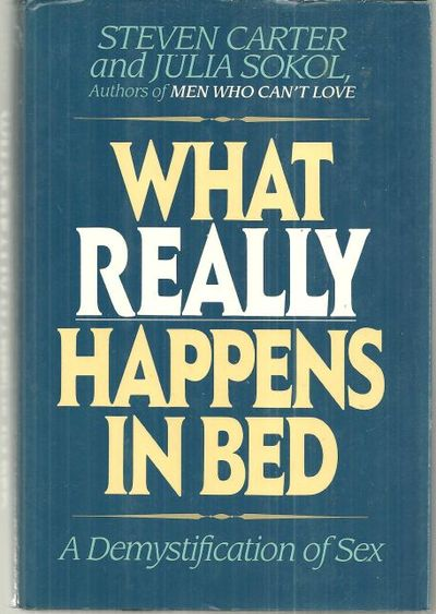 WHAT REALLY HAPPENS IN BED A Demystification of Sex, Carter, Steven