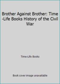 image of Brother Against Brother : Time-Life History of the Civil War