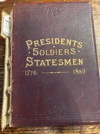 Presidents, Soldiers and Statesmen Volume 1 1776-1889