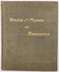 Brains and Money vs. Resources. Illustrated and Embellished with Views of One of the Most Resourceful Yet Undeveloped Sections of the Rocky Mountain Region..