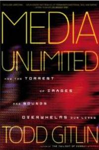 Media Unlimited: How the Torrent of Images and Sounds Overwhelms Our Lives