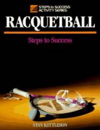 Racquetball: Steps to Success (Steps to Success Activity Series) by Stan Kittleson - 1992-06-08
