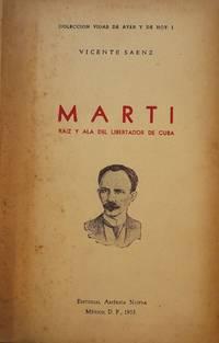 MARTI: RAIZ Y ALA DEL LIBERTADOR DE CUBA
