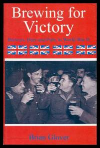BREWING FOR VICTORY - Brewers, Beer and Pubs in World War II
