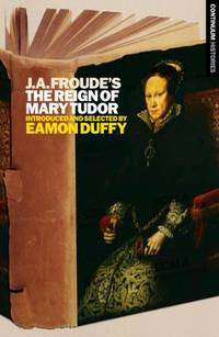 J.A. Froude's The Reign of Mary Tudor: Continuum Histories