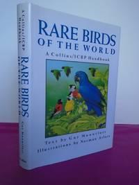 RARE BIRDS OF THE WORLD.  A Collins/ICBP Handbook