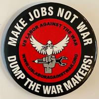 image of Make jobs not war / Dump the war makers! [pinback button]