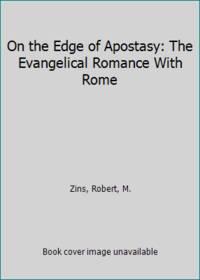 On the Edge of Apostasy: The Evangelical Romance With Rome