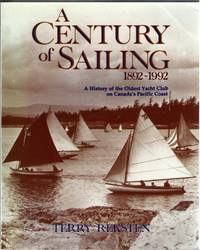 A Century of Sailing 1892-1992 : A History of the Oldest Yacht Club on Canada's Pacific Coast