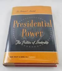 Presidential Power: The Politics of Leadership by Richard E. Neustadt - 1960