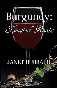 Burgundy: Twisted Roots (Vengeance in the Vineyard Mysteries)