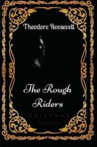 image of The Rough Riders: By Theodore Roosevelt - Illustrated