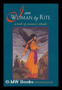 I Am Woman by Rite : a Book of Women's Rituals / Nancy Brady Cunningham