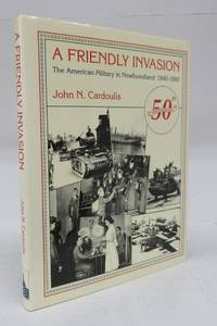 image of A Friendly Invasion: The American Military in Newfoundland: 1940-1990