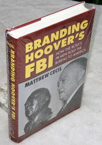 image of Branding Hoover's FBI:  How the Boss's PR Men Sold the Bureau to America