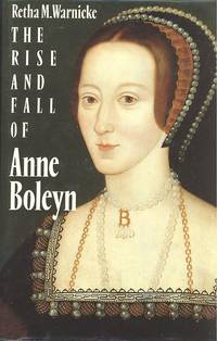 image of The rise and fall of Anne Boleyn : family politics at the court of Henry VIII.