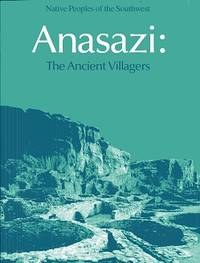 Anasazi: The Ancient Villagers (Native peoples of the Southwest)