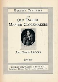 The Old English Master Clockmakers and their Clocks. 1670-1820